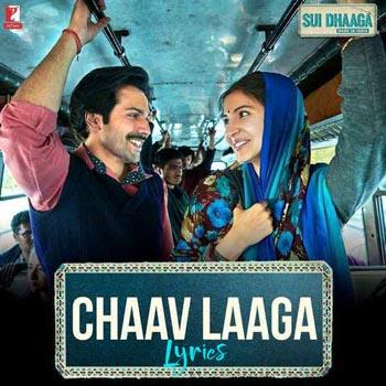Chaav Laaga Lyrics - Sui Dhaaga - Made In India