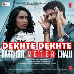 Dekhte Dekhte Lyrics - Batti Gul Meter Chalu