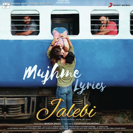 Mujhme Lyrics - Jalebi