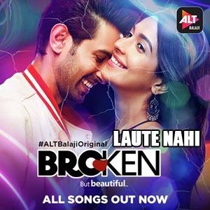 Laute Nahi Lyrics - Broken But Beautiful