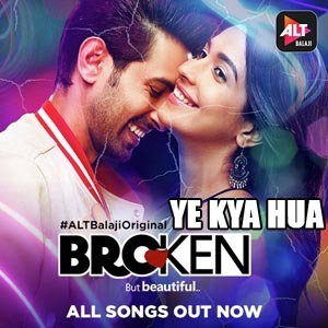 Ye Kya Hua Lyrics - Broken But Beautiful
