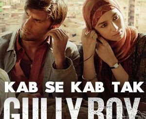 Kab Se Kab Tak Lyrics - Gully Boy