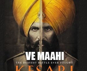 Ve Maahi Lyrics - Kesari