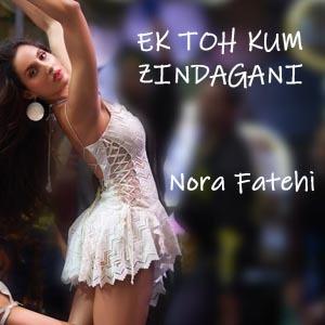 Ek Toh Kum Zindagani Lyrics Marjaavaan Nora Fatehi Neha Kakkar