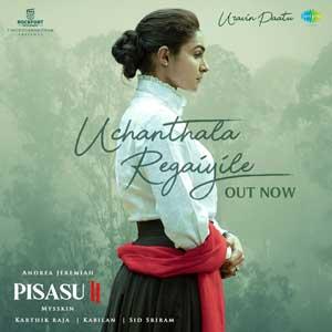 Uchanthala Regaiyile Lyrics - Pisasu 2